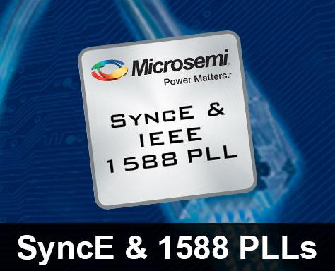 Synchronous Ethernet (SyncE) & IEEE 1588 PLLs | Microsemi